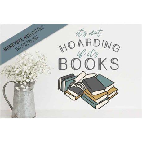 HoneybeeSVG It's Not Hoarding If It's Books SVG Cut File