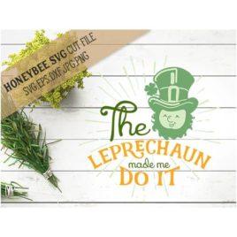 The Leprechaun Made Me SVG Cut File