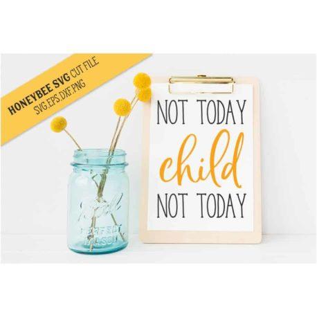 HoneybeeSVG Not Today Child SVG Cut File