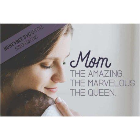 HoneybeeSVG Mom The Amazing Marvelous Queen SVG Cut File