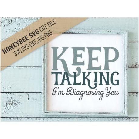 HoneybeeSVG Keep Talking I'm Diagnosing You SVG Cut File