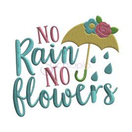 No Rain No Flowers Embroidery Design
